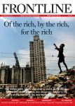 "Cover of the Magazine Frontline: ""Of the rich, by the rich, for the rich"""